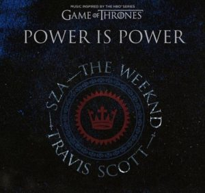 SZA, The Weeknd & Travis Scott – Power is Power Lyrics Review + Meaning (A Game of Thrones Soundtrack)